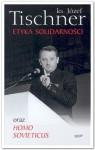 Etyka Solidarności oraz Homo Sovieticus - Józef Tischner