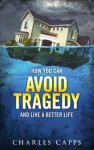 How To Avoid Tragedy and Live a Better Life - Charles Capps