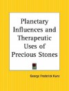 Planetary Influences and Therapeutic Uses of Precious Stones - George Frederick Kunz
