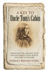 A Key to Uncle Tom's Cabin: Presenting the Original Facts and Documents Upon Which the Story Is Founded - Harriet Beecher Stowe