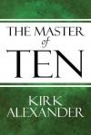 The Master of Ten - Kirk Alexander