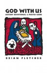 God with Us: Advent Devotional and Prayer Guide - Brian Fletcher, Ned Bustard