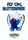 Pokemon Tales: Fly On Butterfree (Pokemon Tales) - Junko Wada, Toshiko Takashi