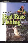 America's Best Bass Fishing: The Fifty Best Places to Catch Bass - Steven D Price