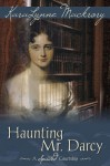 Haunting Mr. Darcy - A Spirited Courtship by Mackrory, Karalynne(March 17, 2014) Paperback - Karalynne Mackrory
