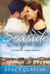 Seaside Surprises: A Sweet Romance (The Seaside Hunters) - Stacy Claflin