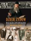 Dzieje Żydów w II Rzeczpospolitej. Ludzie, kultura, tradycja - Adam Dylewski