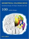 Geometrical Coloring Book: Geometrical Designs, 3D Shapes, Mandalas and More - Paul Green