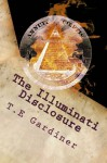 The Illuminati Disclosure: An insider's guide into the illuminati, and the future rise of the Fourth Reich - T.E Gardiner