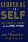 Disorders of the Self: New Therapeutic Horizons: The Masterson Approach - Masterson M. D., James F., Ralph Klein M. D., James F. Masterson, Ralph Klein M.D.