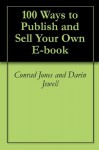 100 Ways to Publish and Sell Your Own E-book - Darin Jewell, Conrad Jones