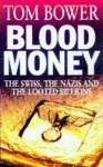 Blood Money: The Swiss, the Nazis and the Looted Billions - Tom Bower