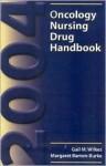 2004 Oncology Nursing Drug Handbook - Gail M. Wilkes