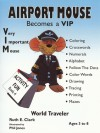 Airport Mouse Becomes a VIP/VIM World Traveler (Activity Fun Book, #4) - Ruth E. Clark, Phil Jones