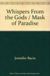 Whisper From The Gods ; Mask Of Paradise - Jennifer Bacia