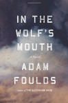 In the Wolf's Mouth: A Novel - Adam Foulds