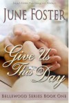 Bellewood Book One: Give Us This Day - June Foster