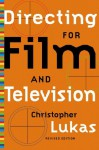 Directing for Film and Television: Revised Edition - Christopher Lukas