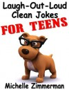 Laugh-Out-Loud Clean Jokes for Teens - Michelle Zimmerman