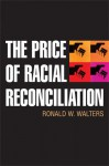 The Price of Racial Reconciliation - Ronald W. Walters
