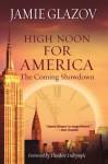 High Noon for America: The Coming Showdown - Jamie Glazov, Linda Daly, Ron Jocsak, Theodore Dalrymple