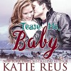 Tease Me, Baby (O'Connor Family Series) (Volume 2) - Katie Reus, Sophie Eastlake