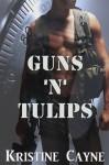 Guns 'N' Tulips (Short Story) - Kristine Cayne