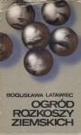 Ogród rozkoszy ziemskich - Bogusława Latawiec