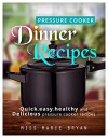 PRESSURE COOKER DINNER RECIPES: QUICK,EASY,HEALTHY AND DELICIOUS PRESSURE COOKER RECIPES - MARIE BRYAN
