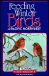 Feeding Winter Birds In The Pacific Northwest - Bob Waldon, Robert Waldon