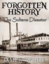 Forgotten History: The Sultana Disaster - James White