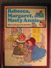 Rebecca, Margaret, And Nasty Annie: Story And Pictures - Jody Silver