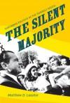 The Silent Majority: Suburban Politics in the Sunbelt South - Matthew D. Lassiter, Gary Gerstle, William Chafe