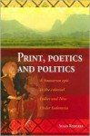 Print, Poetics, and Politics: A Sumatran Epic in the Colonial Indies and New Order Indonesia - Susan Rodgers