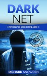 Dark Net: Everything You Should Know About It (Tor, Dark Net, Anonymous Online, NSA Spying) - Richard Snowden
