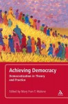 Achieving Democracy: Democratization in Theory and Practice - Mary Malone