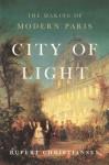 City of Light: The Making of Modern Paris - Rupert Christiansen