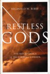 Restless Gods: The Renaissance Of Religion In Canada - Reginald Wayne Bibby
