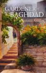 The Gardener of Baghdad - Ahmad Ardalan