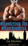 Mastering the Marchioness: A BDSM Historical Romance - Em Brown