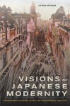 Visions of Japanese Modernity: Articulations of Cinema, Nation, and Spectatorship, 1895-1925 - Aaron Gerow