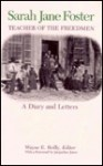 Sarah Jane Foster, Teacher of the Freedmen: A Diary and Letters - Wayne E. Reilly