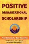 Positive Organizational Scholarship: Foundations of a New Discipline - Kim S. Cameron, Jane E. Dutton, Robert E. Quinn