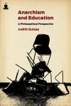 Anarchism and Education: A Philosophical Perspective - Judith Suissa