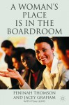 A Woman's Place is in the Boardroom: The Business Case - Jacey Graham, Peninah Thomson