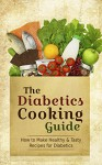 The Diabetics Cooking Guide: How to Make Healthy & Tasty Recipes for Diabetics - A Sugar Free Diabetes Cookbook - Paul Rosenberg