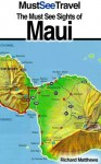 The Must See Sights Of Maui (Must See Travel) - Richard Matthews