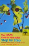 The Bach Flower Remedies Step by Step: A Complete Guide to Selecting and Using the Remedies - Judy Howard