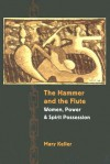The Hammer and the Flute: Women, Power, and Spirit Possession - Mary Keller