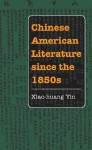 Chinese American Literature since the 1850s - Xiao-huang Yin, Roger Daniels